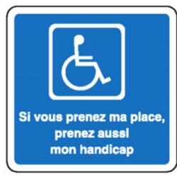 Panneau Si vous prenez ma place prenez aussi mon handicap